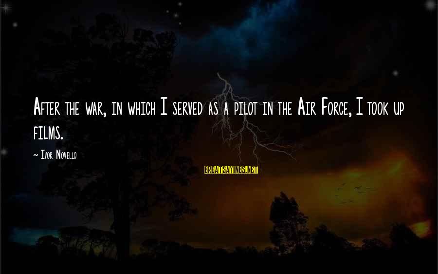 War Films Sayings By Ivor Novello: After the war, in which I served as a pilot in the Air Force, I