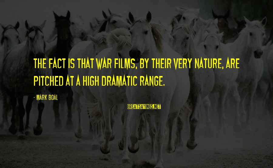 War Films Sayings By Mark Boal: The fact is that war films, by their very nature, are pitched at a high