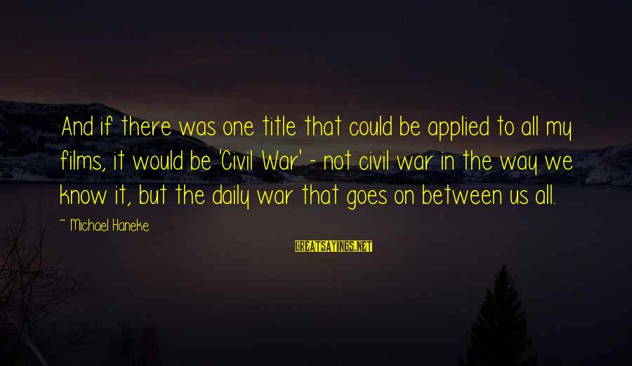 War Films Sayings By Michael Haneke: And if there was one title that could be applied to all my films, it