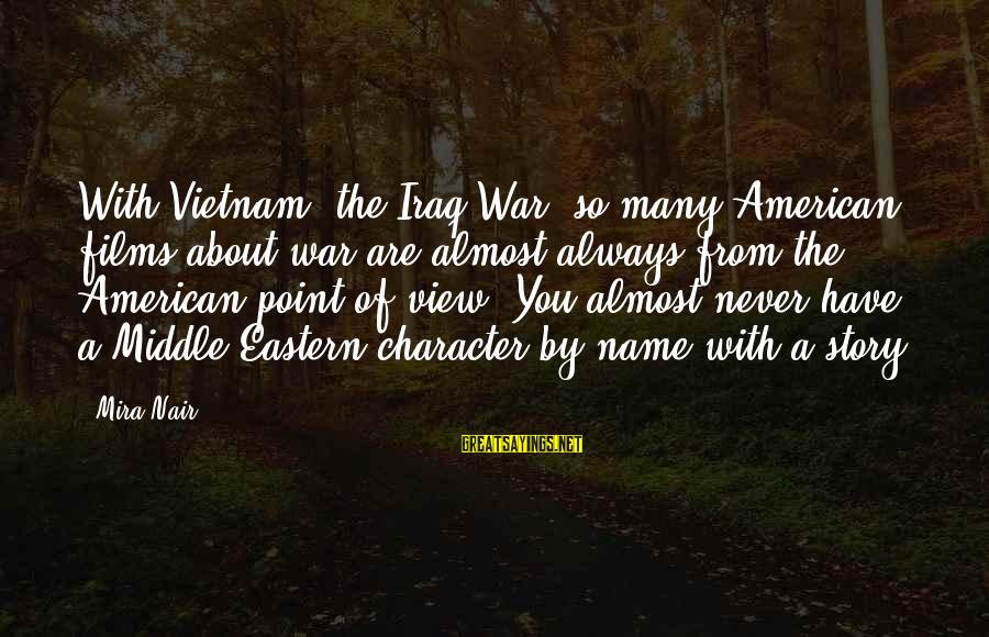 War Films Sayings By Mira Nair: With Vietnam, the Iraq War, so many American films about war are almost always from