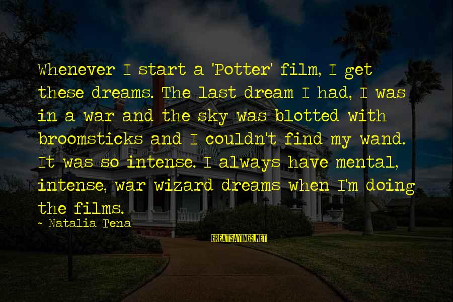 War Films Sayings By Natalia Tena: Whenever I start a 'Potter' film, I get these dreams. The last dream I had,