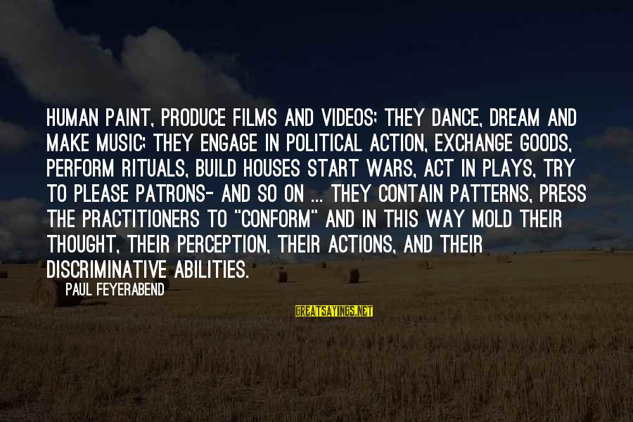 War Films Sayings By Paul Feyerabend: Human paint, produce films and videos; they dance, dream and make music; they engage in