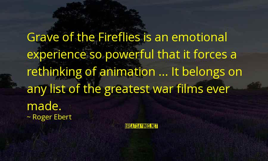 War Films Sayings By Roger Ebert: Grave of the Fireflies is an emotional experience so powerful that it forces a rethinking