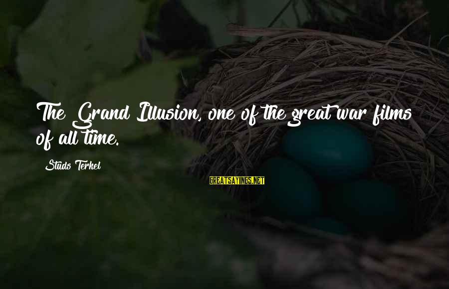 War Films Sayings By Studs Terkel: The Grand Illusion, one of the great war films of all time.