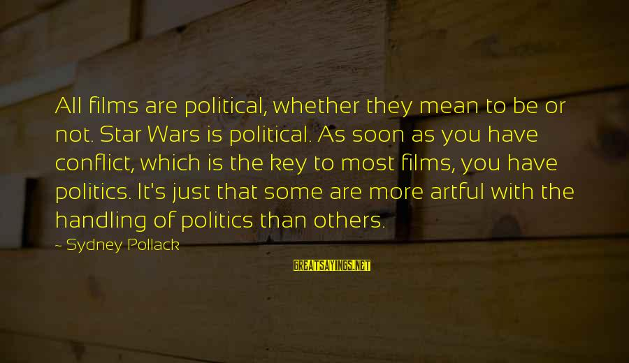 War Films Sayings By Sydney Pollack: All films are political, whether they mean to be or not. Star Wars is political.