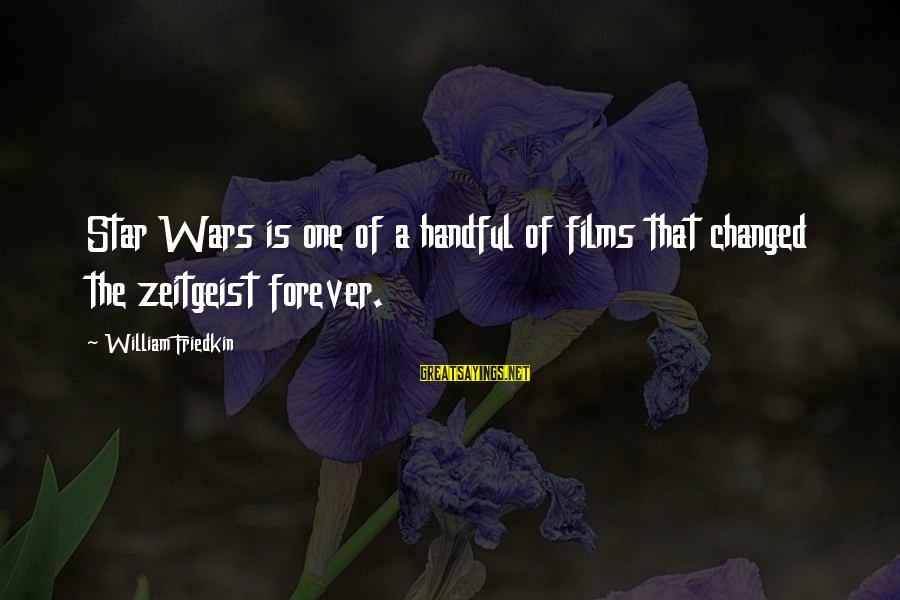 War Films Sayings By William Friedkin: Star Wars is one of a handful of films that changed the zeitgeist forever.