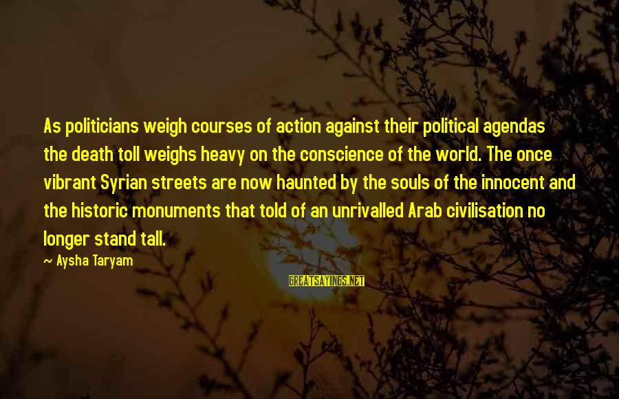 War Monuments Sayings By Aysha Taryam: As politicians weigh courses of action against their political agendas the death toll weighs heavy