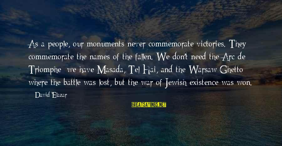 War Monuments Sayings By David Elazar: As a people, our monuments never commemorate victories. They commemorate the names of the fallen.
