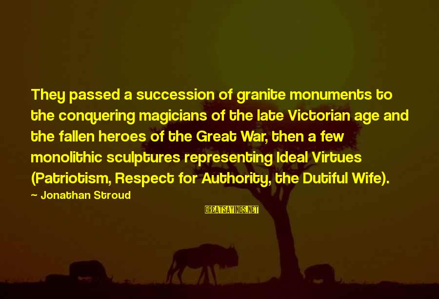 War Monuments Sayings By Jonathan Stroud: They passed a succession of granite monuments to the conquering magicians of the late Victorian