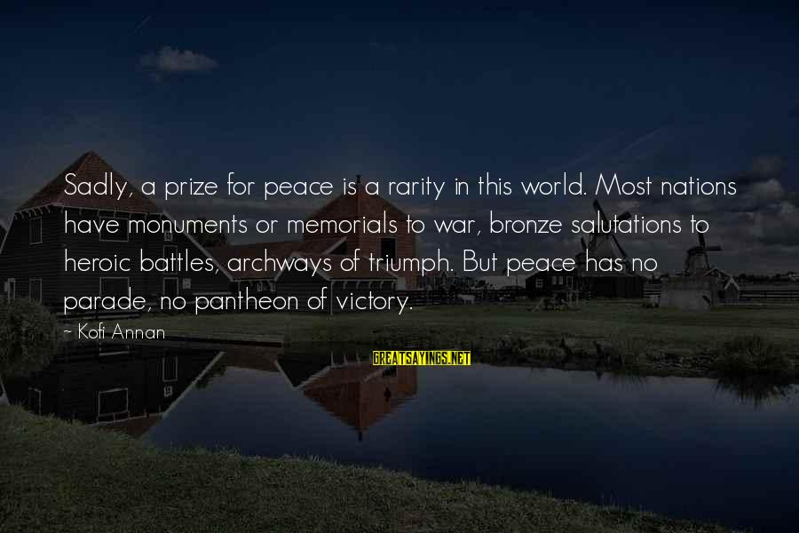 War Monuments Sayings By Kofi Annan: Sadly, a prize for peace is a rarity in this world. Most nations have monuments