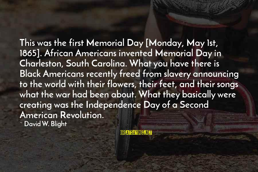 War Song Sayings By David W. Blight: This was the first Memorial Day [Monday, May 1st, 1865]. African Americans invented Memorial Day