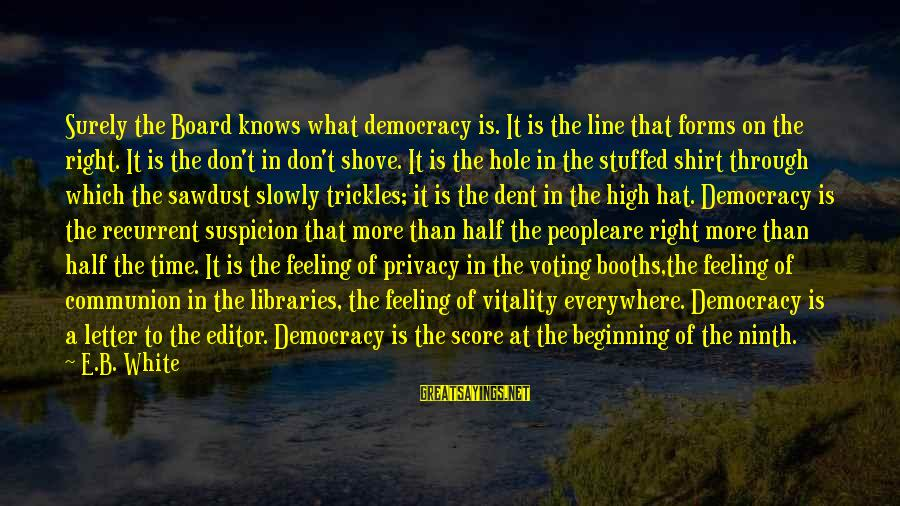 War Song Sayings By E.B. White: Surely the Board knows what democracy is. It is the line that forms on the
