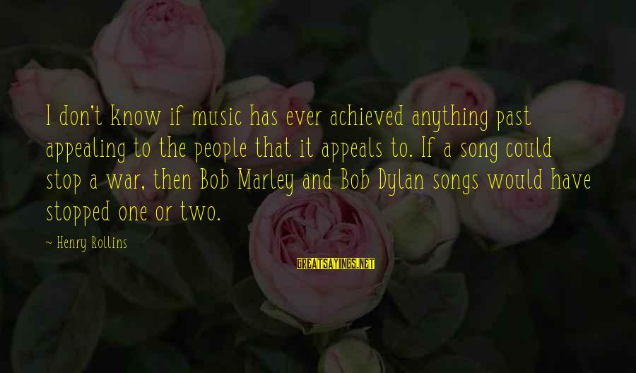 War Song Sayings By Henry Rollins: I don't know if music has ever achieved anything past appealing to the people that