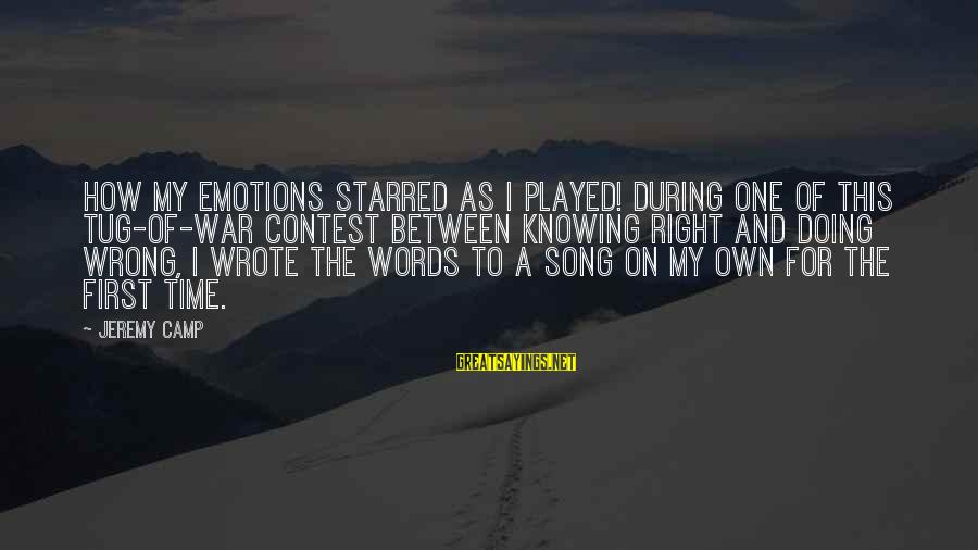 War Song Sayings By Jeremy Camp: How my emotions starred as I played! During one of this tug-of-war contest between knowing
