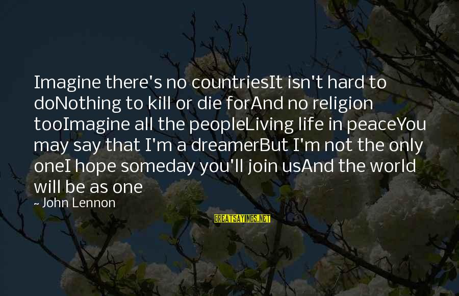 War Song Sayings By John Lennon: Imagine there's no countriesIt isn't hard to doNothing to kill or die forAnd no religion