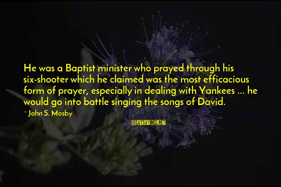 War Song Sayings By John S. Mosby: He was a Baptist minister who prayed through his six-shooter which he claimed was the