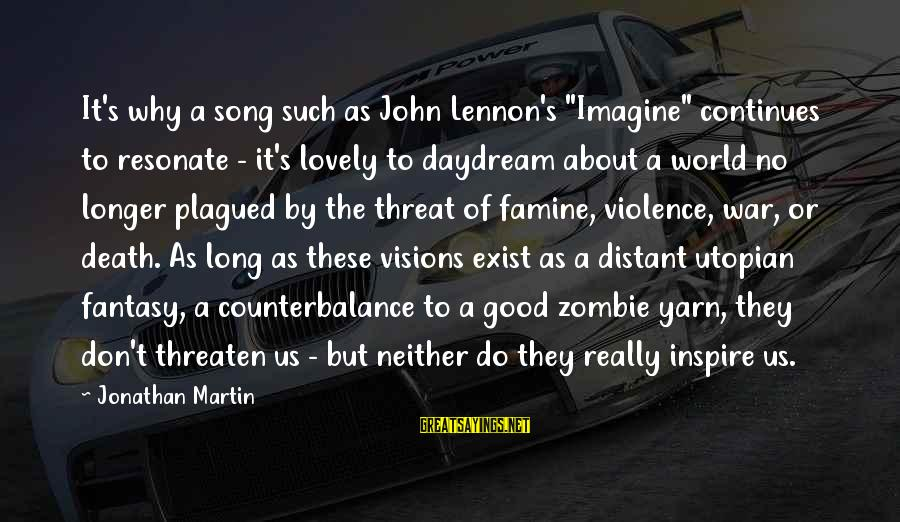 """War Song Sayings By Jonathan Martin: It's why a song such as John Lennon's """"Imagine"""" continues to resonate - it's lovely"""