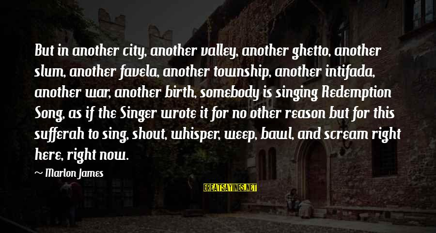 War Song Sayings By Marlon James: But in another city, another valley, another ghetto, another slum, another favela, another township, another