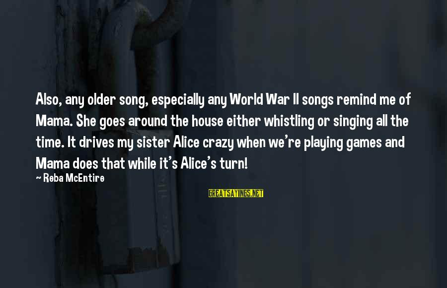 War Song Sayings By Reba McEntire: Also, any older song, especially any World War II songs remind me of Mama. She