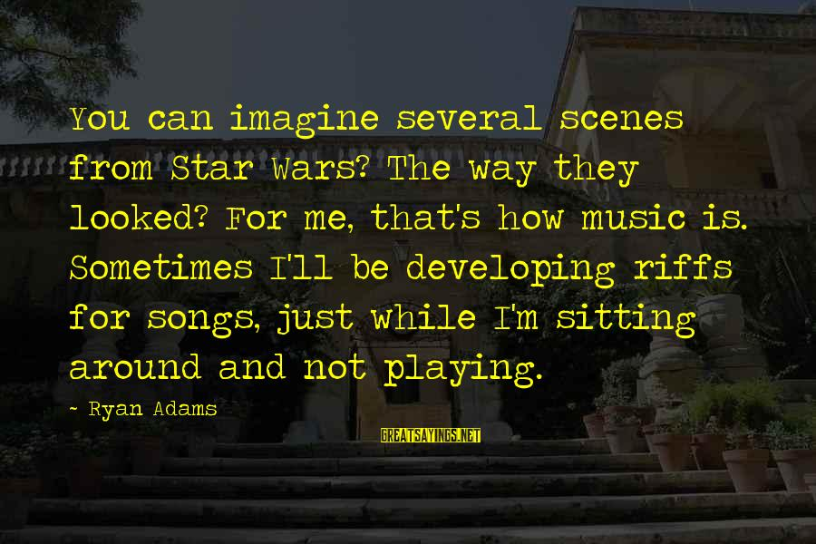 War Song Sayings By Ryan Adams: You can imagine several scenes from Star Wars? The way they looked? For me, that's