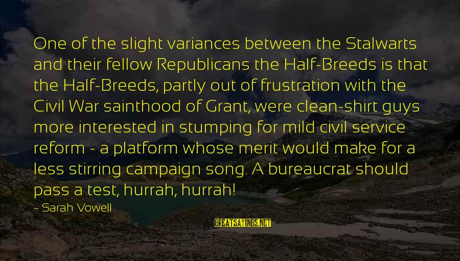 War Song Sayings By Sarah Vowell: One of the slight variances between the Stalwarts and their fellow Republicans the Half-Breeds is