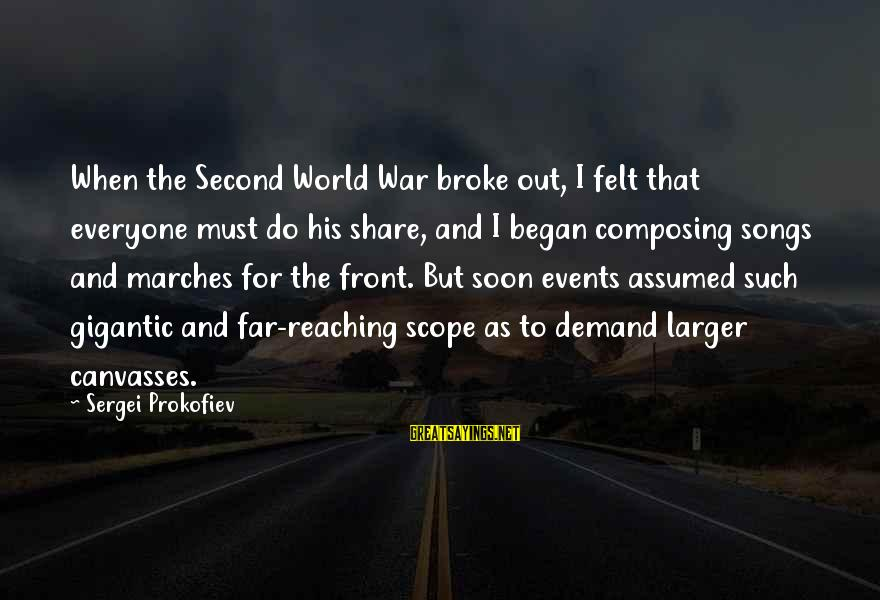 War Song Sayings By Sergei Prokofiev: When the Second World War broke out, I felt that everyone must do his share,