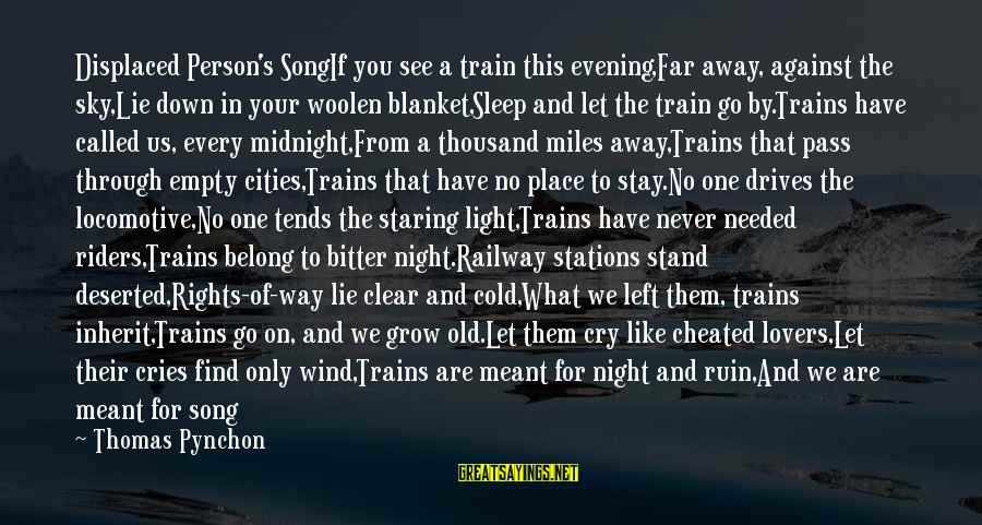 War Song Sayings By Thomas Pynchon: Displaced Person's SongIf you see a train this evening,Far away, against the sky,Lie down in
