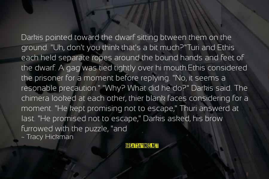 """War Song Sayings By Tracy Hickman: Darkis pointed toward the dwarf sitting btween them on the ground. """"Uh, don't you think"""