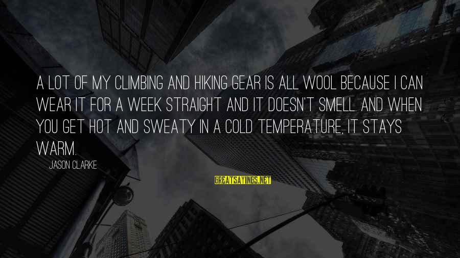 Warm Temperature Sayings By Jason Clarke: A lot of my climbing and hiking gear is all wool because I can wear