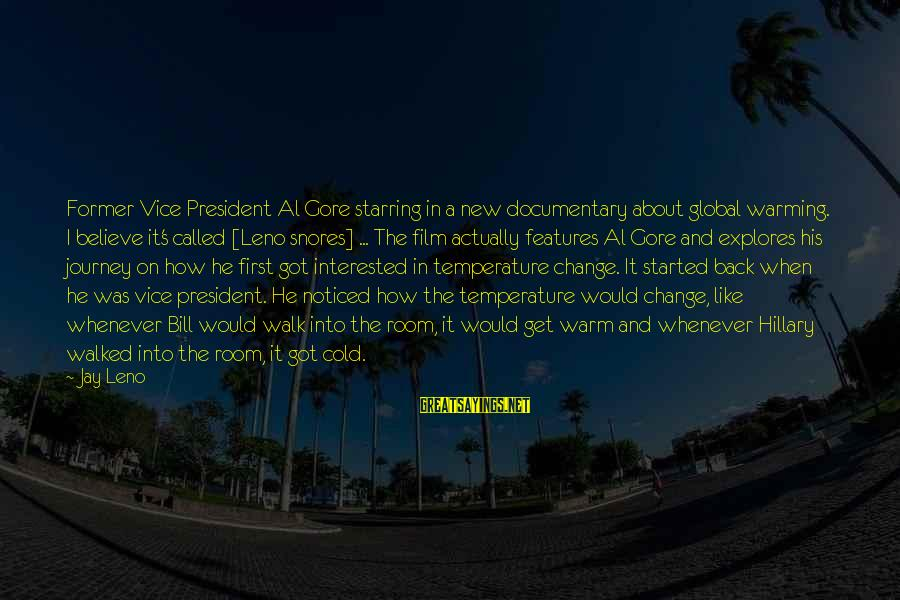 Warm Temperature Sayings By Jay Leno: Former Vice President Al Gore starring in a new documentary about global warming. I believe