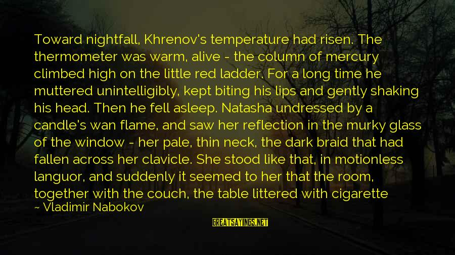 Warm Temperature Sayings By Vladimir Nabokov: Toward nightfall, Khrenov's temperature had risen. The thermometer was warm, alive - the column of