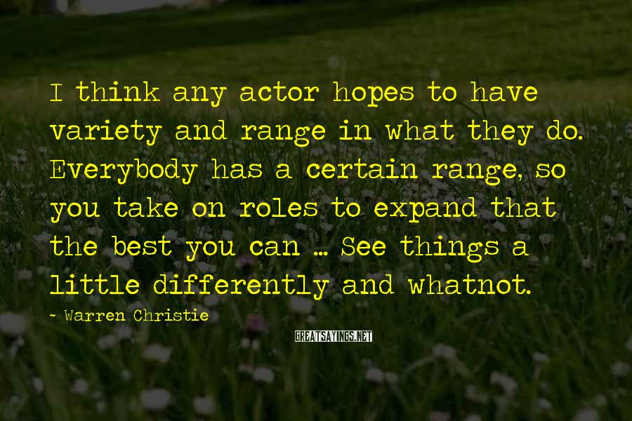 Warren Christie Sayings: I think any actor hopes to have variety and range in what they do. Everybody