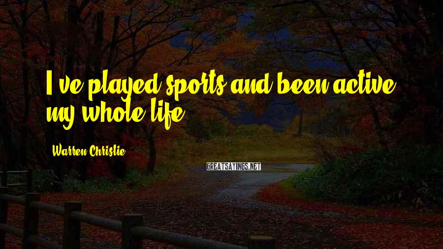 Warren Christie Sayings: I've played sports and been active my whole life.