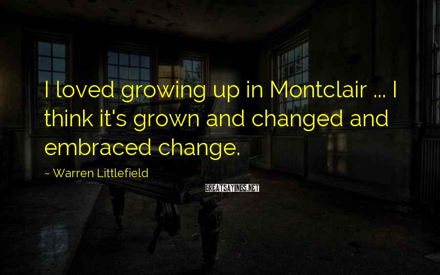 Warren Littlefield Sayings: I loved growing up in Montclair ... I think it's grown and changed and embraced