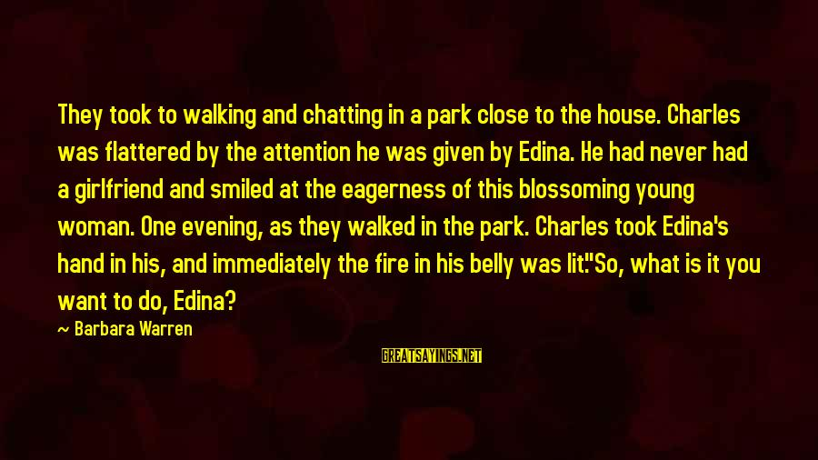 Warren Sayings By Barbara Warren: They took to walking and chatting in a park close to the house. Charles was