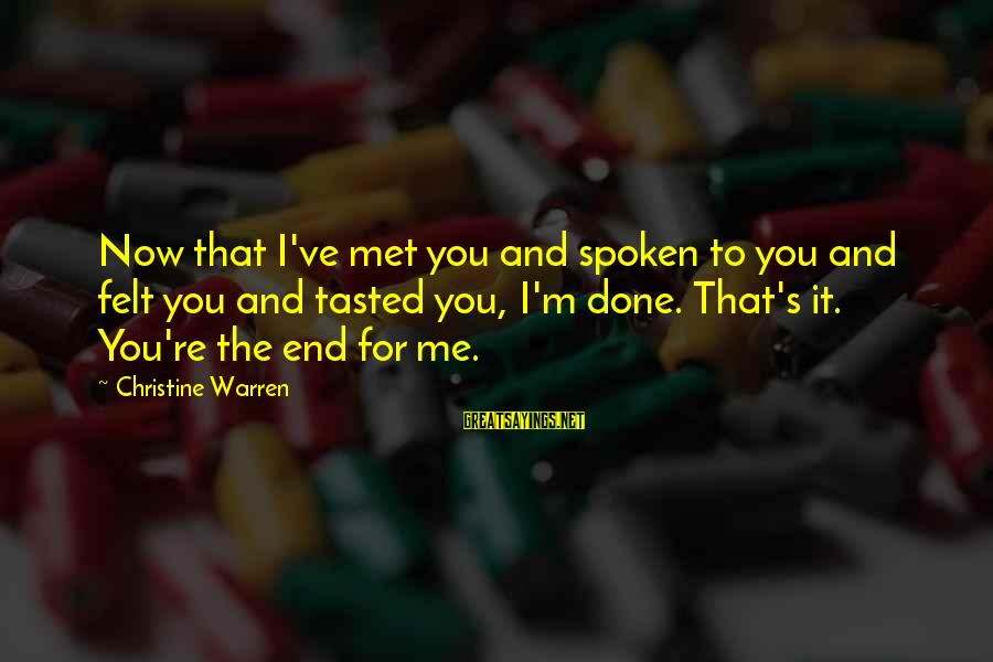 Warren Sayings By Christine Warren: Now that I've met you and spoken to you and felt you and tasted you,