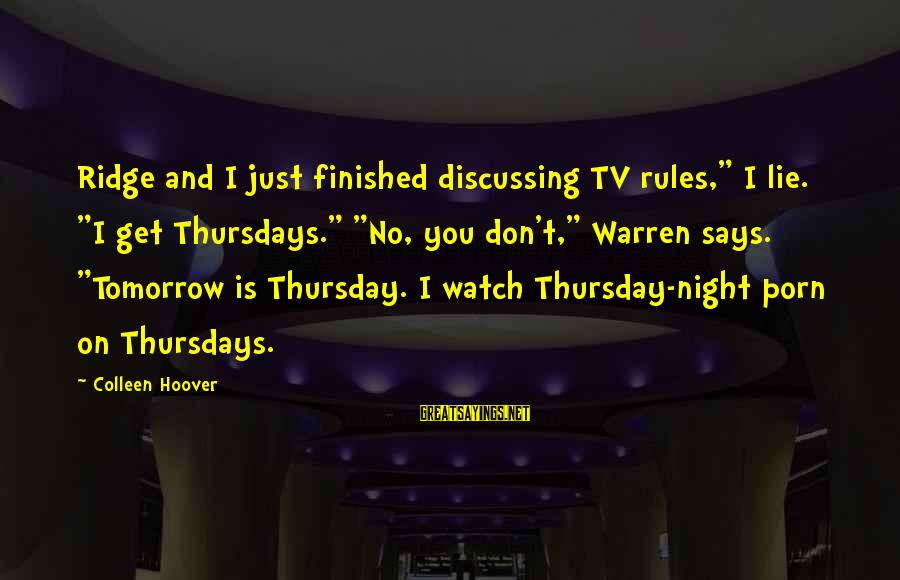 """Warren Sayings By Colleen Hoover: Ridge and I just finished discussing TV rules,"""" I lie. """"I get Thursdays."""" """"No, you"""