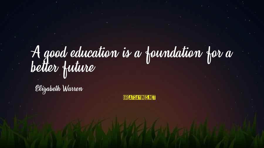 Warren Sayings By Elizabeth Warren: A good education is a foundation for a better future.