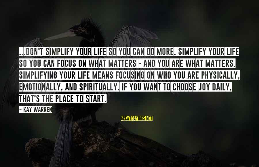 Warren Sayings By Kay Warren: ...don't simplify your life so you can do more. Simplify your life so you can