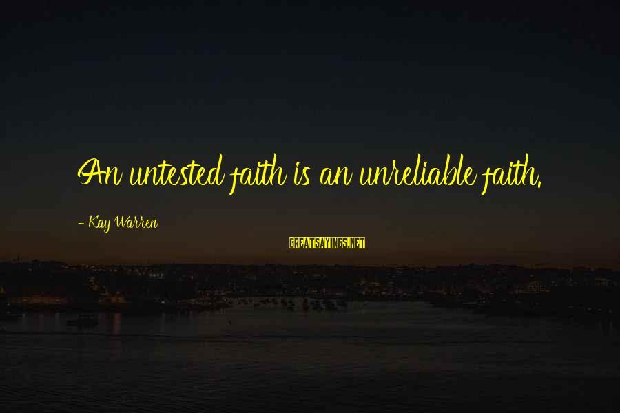 Warren Sayings By Kay Warren: An untested faith is an unreliable faith.