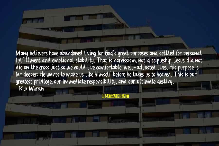 Warren Sayings By Rick Warren: Many believers have abandoned living for God's great purposes and settled for personal fulfillment and