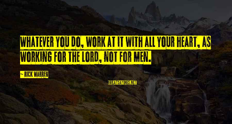 Warren Sayings By Rick Warren: Whatever you do, work at it with all your heart, as working for the Lord,