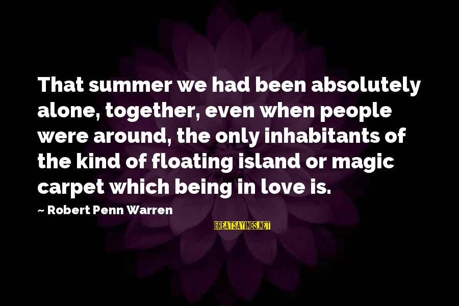 Warren Sayings By Robert Penn Warren: That summer we had been absolutely alone, together, even when people were around, the only