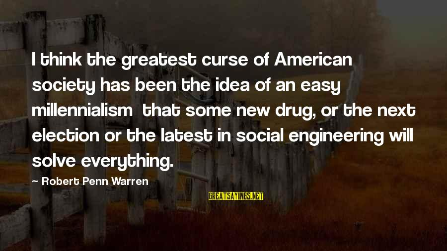 Warren Sayings By Robert Penn Warren: I think the greatest curse of American society has been the idea of an easy