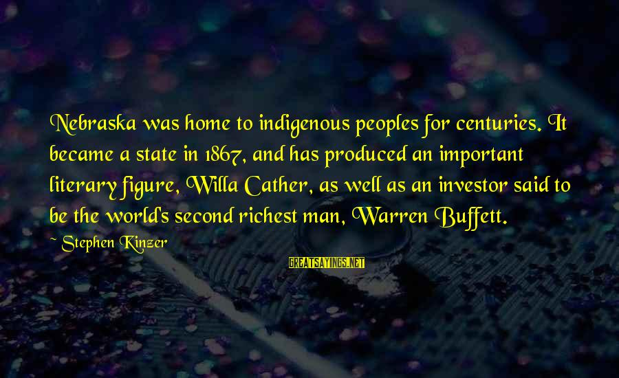 Warren Sayings By Stephen Kinzer: Nebraska was home to indigenous peoples for centuries. It became a state in 1867, and