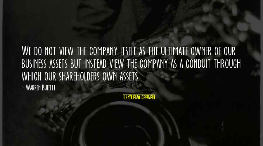 Warren Sayings By Warren Buffett: We do not view the company itself as the ultimate owner of our business assets