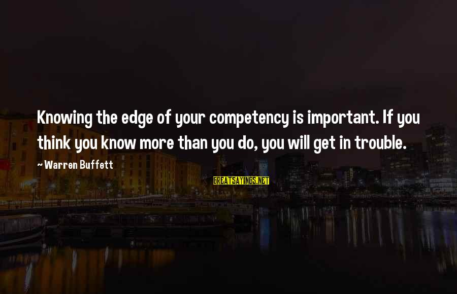 Warren Sayings By Warren Buffett: Knowing the edge of your competency is important. If you think you know more than