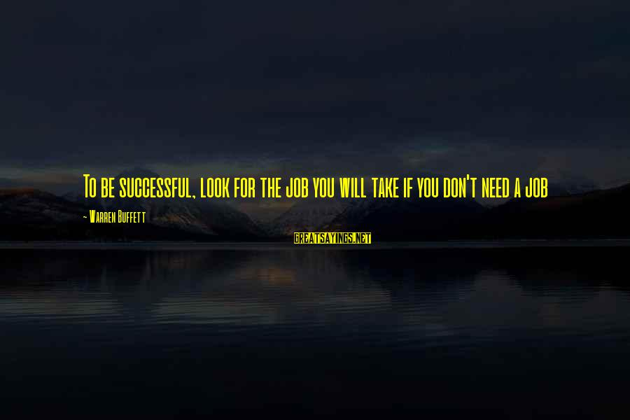 Warren Sayings By Warren Buffett: To be successful, look for the job you will take if you don't need a