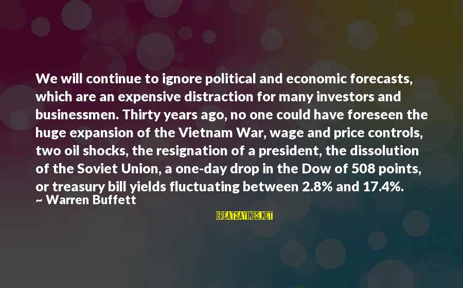 Warren Sayings By Warren Buffett: We will continue to ignore political and economic forecasts, which are an expensive distraction for