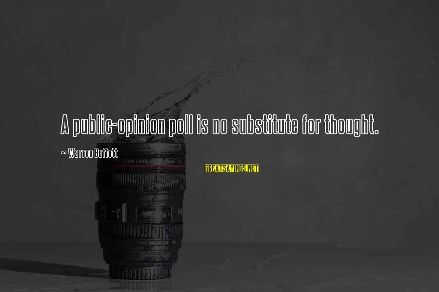 Warren Sayings By Warren Buffett: A public-opinion poll is no substitute for thought.